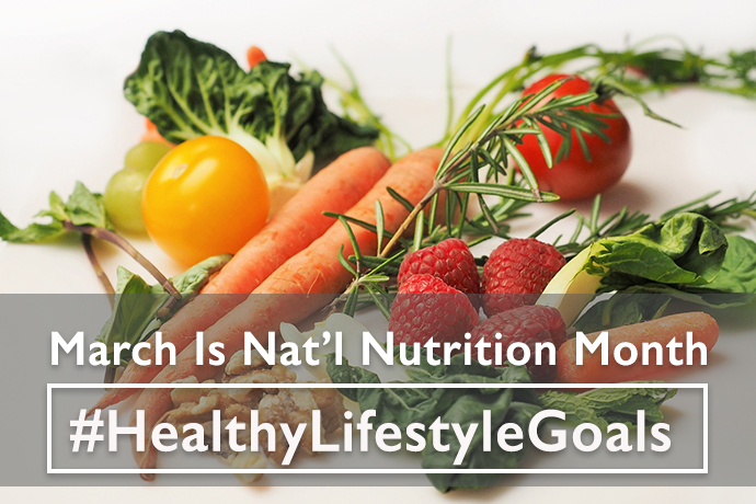 March is National Nutrional Month; #HealthyLifestyleGoals