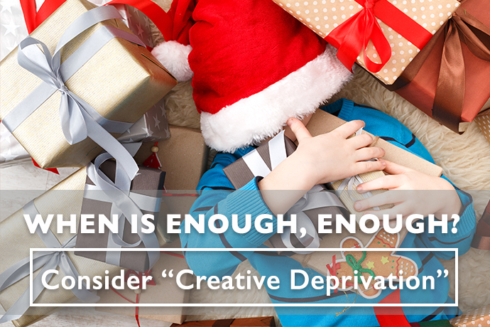 When is Enough, Enough? Consider Creative Deprivation