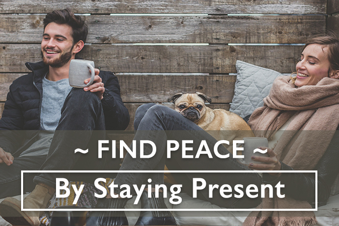 Find Peace by Staying Present